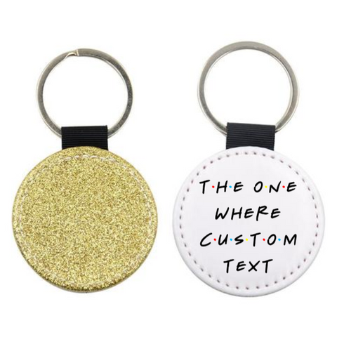 The One Where Friends Custom Text Glitter Keyring
