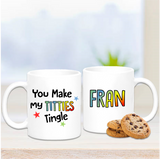 You Make My Titties Tingle Mug - Mugged Write Off