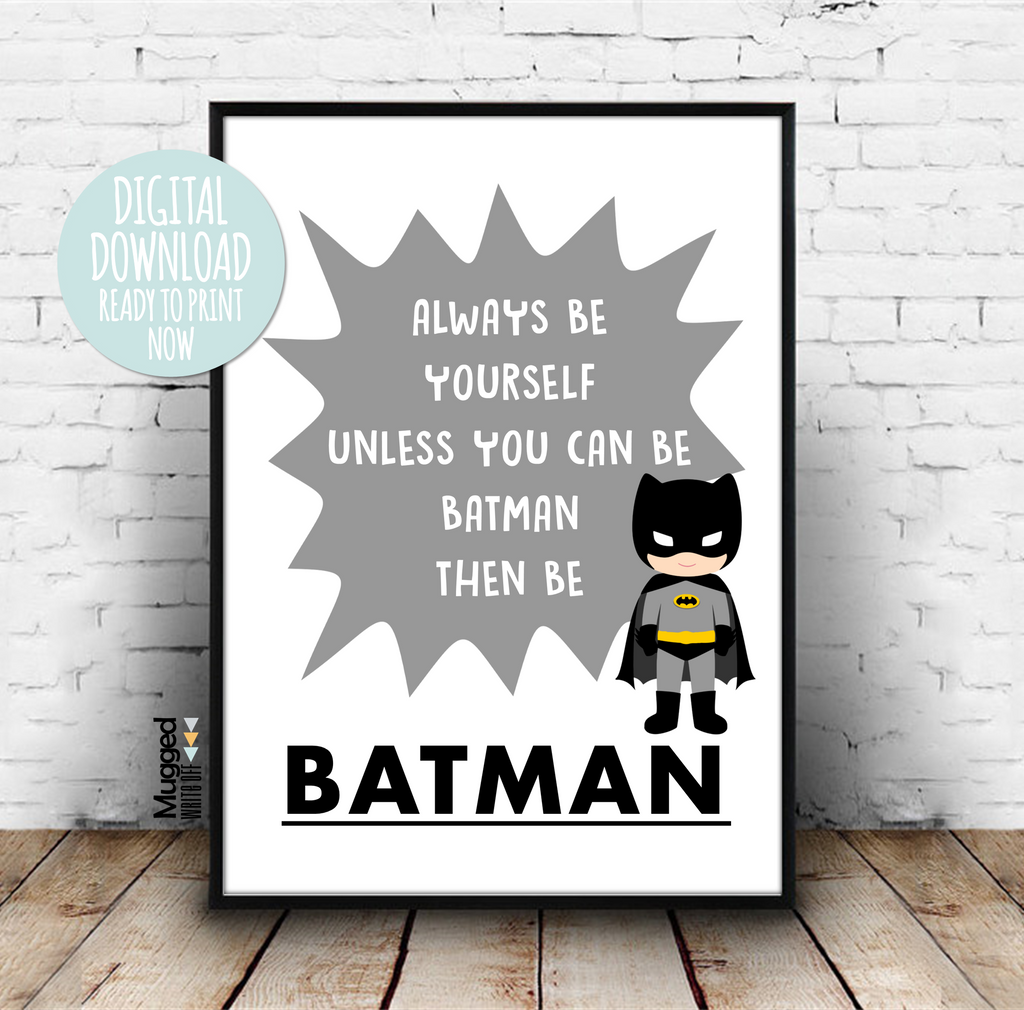 Batman SuperHero Always Be Yourself Print Download - Mugged Write Off