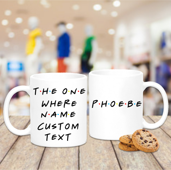 The One Where Custom Text Friends Mug - Mugged Write Off
