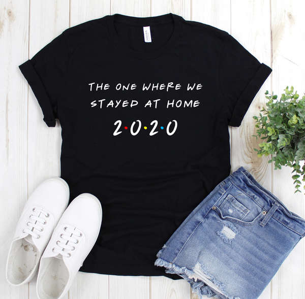 The One Where We Stayed At Home 2020 T Shirt - Mugged Write Off