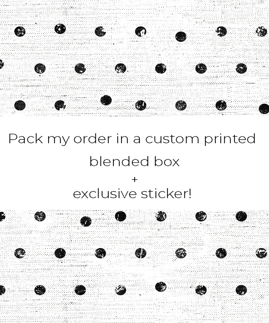 Pack My Order in a Custom Printed Blended Box + Sticker!