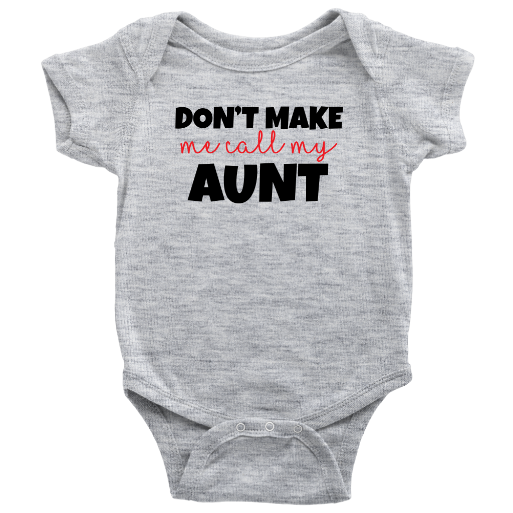 Don't Make Me Call My Aunt - Gray Fun Baby Onesie
