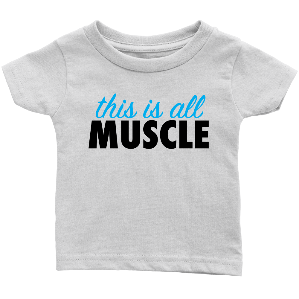 This Is All Muscle - Fun White Infant Shirt