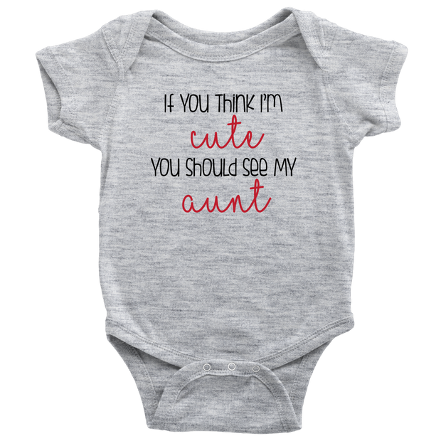 If You Think I'm Cute You Should See My Aunt - Grey Funny Baby Onesie
