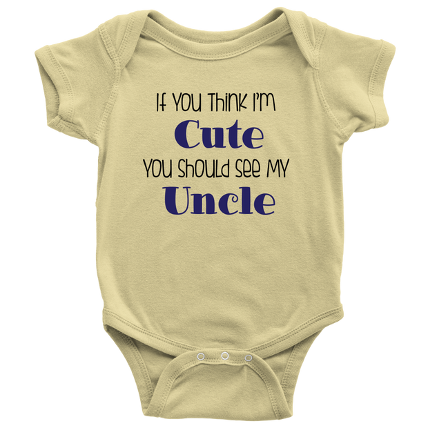 If You Think I'm Cute You Should See My Uncle - Yellow Funny Baby Onesie