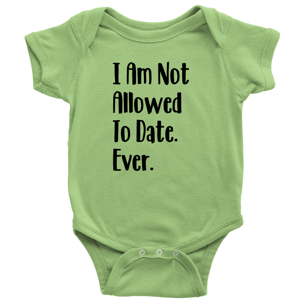 09d5480b6 I Am Not Allowed To Date. Ever. - Funny Baby Girl Bodysuit – Baby ...