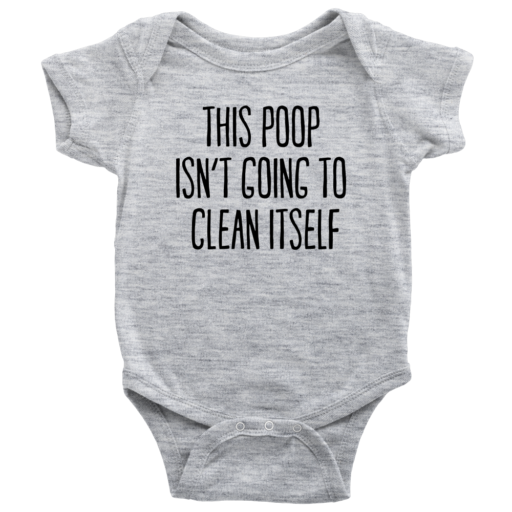 This Poop Isn't Going to Clean Itself - Gray Hilarious Baby Onesie