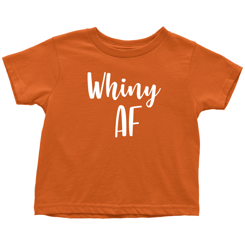 Whiny AF - Funny Toddler T-Shirt - Orange