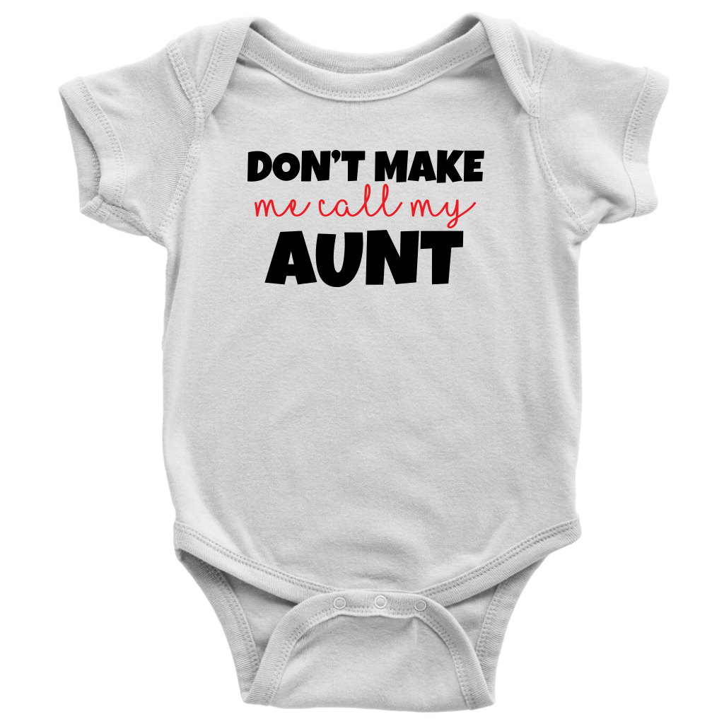 Don't Make Me Call My Aunt - White Fun Baby Onesie