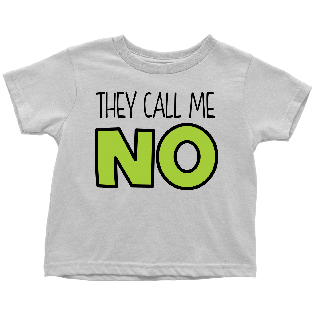 They Call Me NO - Funny Toddler T-Shirt - White