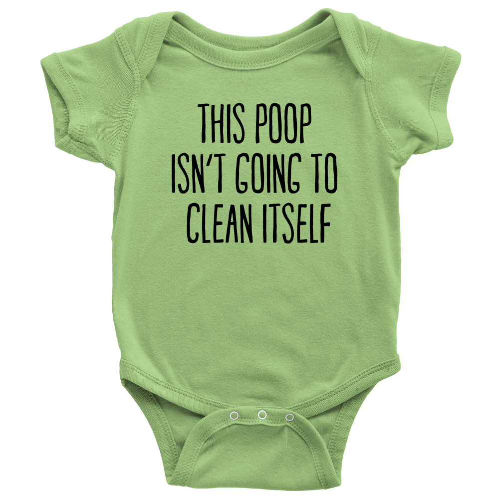 This Poop Isn't Going to Clean Itself - Green Funny Infant Onesie