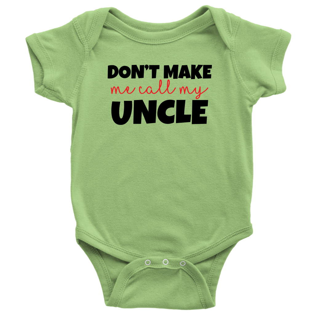 Don't Make Me Call My Uncle - Green Fun Baby Onesie