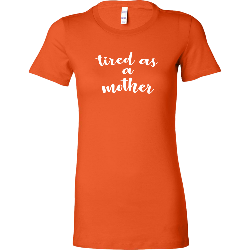 Tired As A Mother - Funny Women's T-Shirt for Mom - Orange
