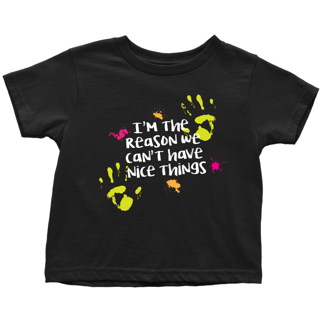 I'm The Reason We Can't Have Nice Things - Messy Toddler Sarcastic T-Shirt - Black