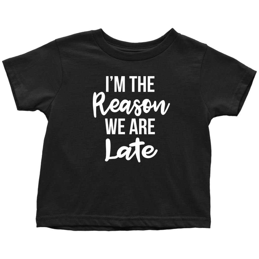 I'm The Reason We Are Late - Funny Toddler T-Shirt - Black