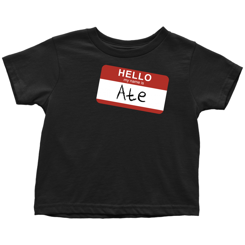 Hello My Name Is Ate  - Custom Toddler Shirt