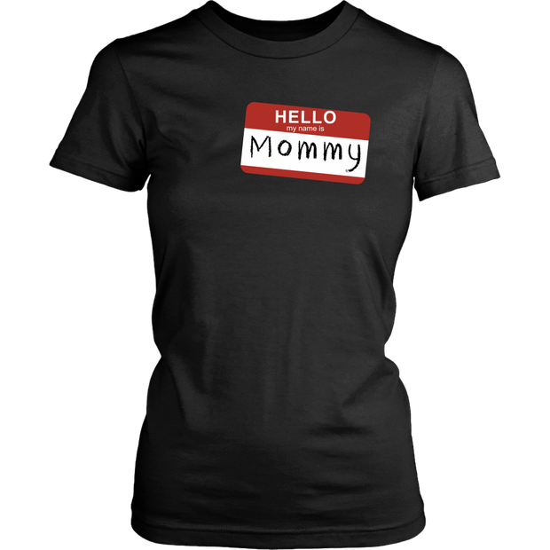 Hello My Name Is  Mommy - Womens T-Shirt
