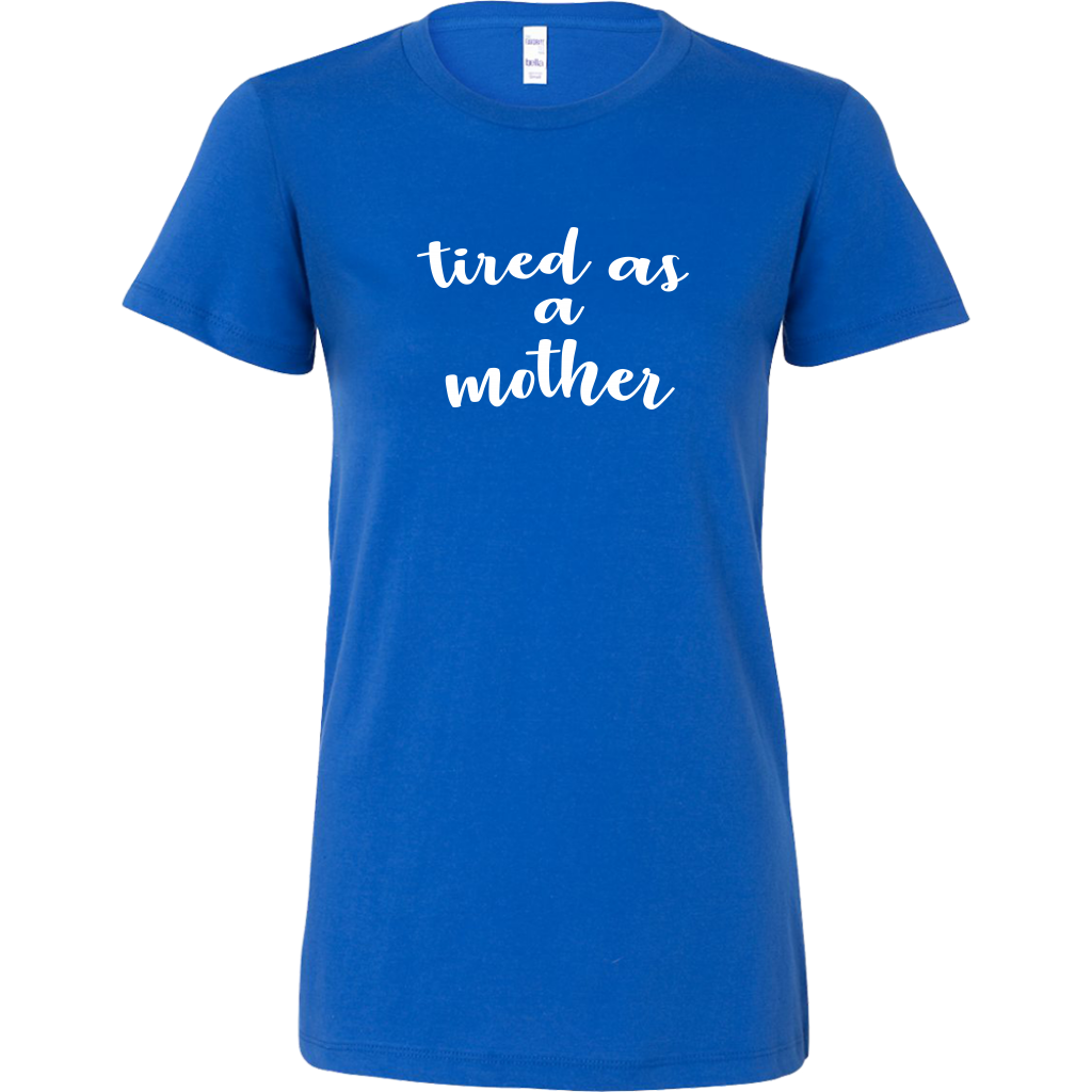 Tired As A Mother - Funny Women's T-Shirt for Mom - Blue