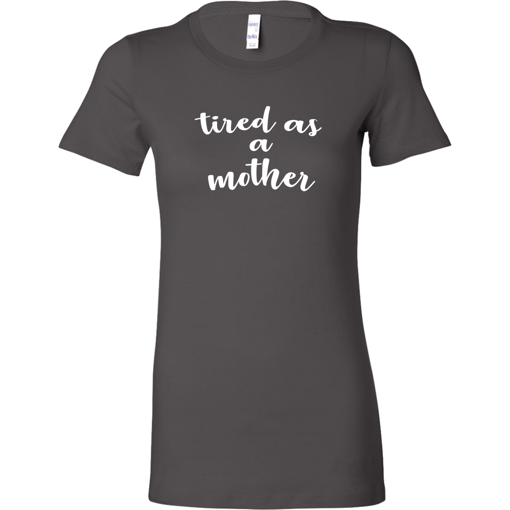 Tired As A Mother - Funny Women's T-Shirt for Mom - Gray