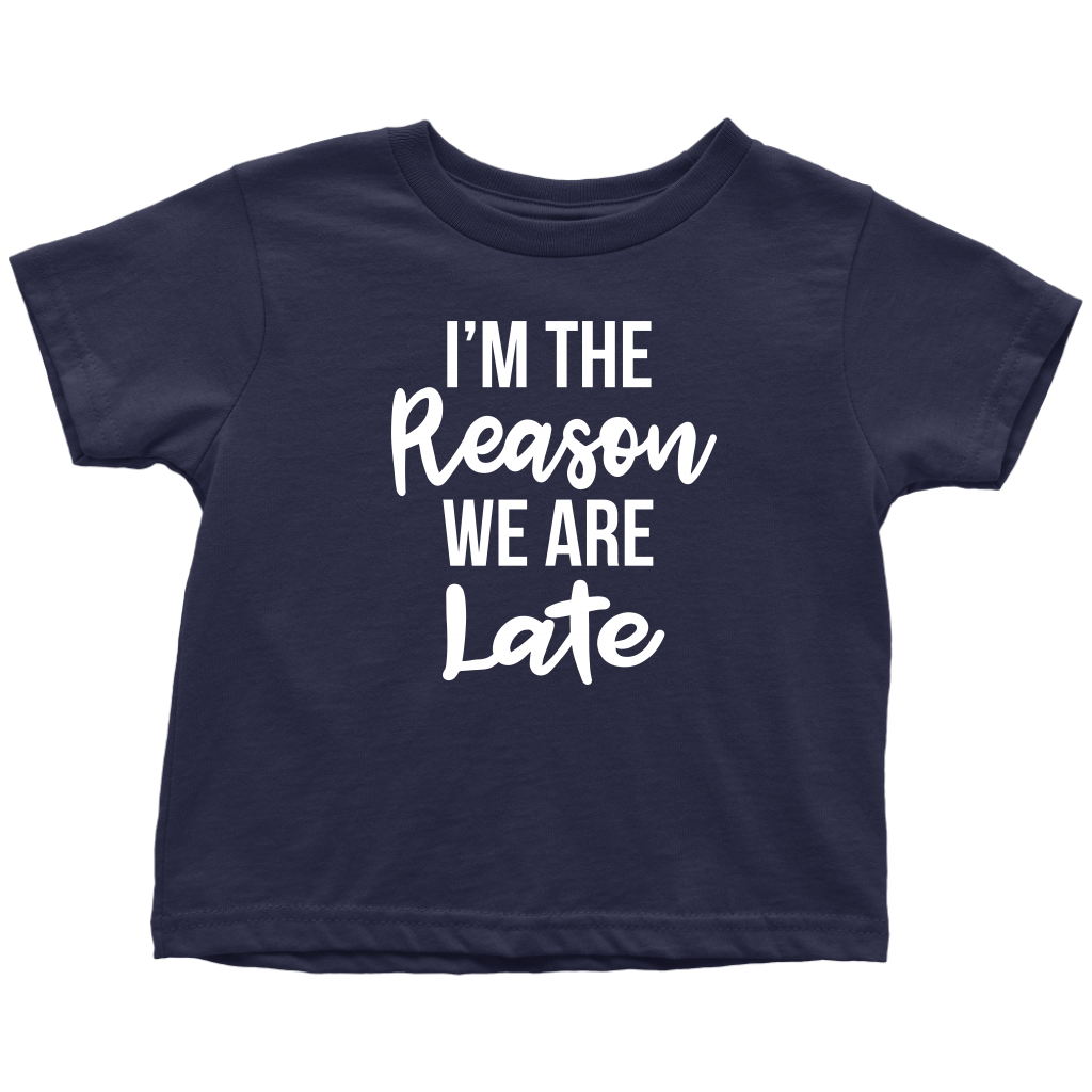 I'm The Reason We Are Late - Funny Toddler T-Shirt - Navy