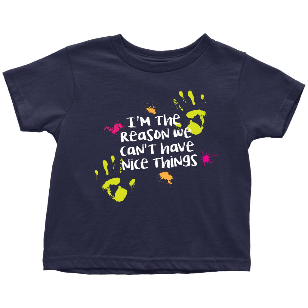 I'm The Reason We Can't Have Nice Things - Messy Toddler Sarcastic T-Shirt - Navy