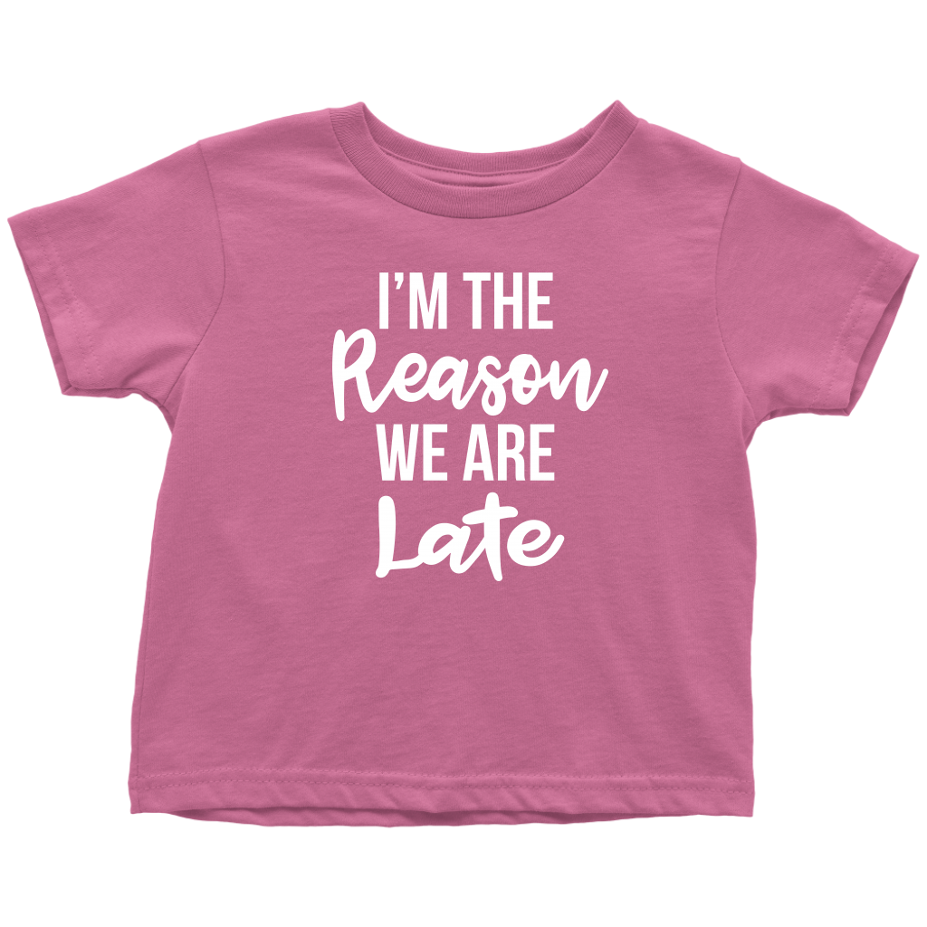 I'm The Reason We Are Late - Funny Toddler T-Shirt - Pink