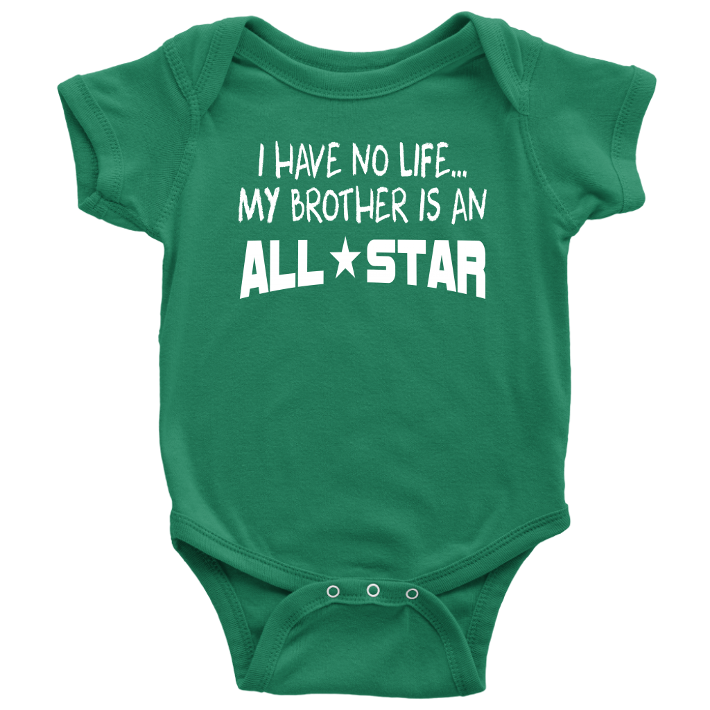 I have No Life...My Brother Is An All-Star - Baby Bodysuit