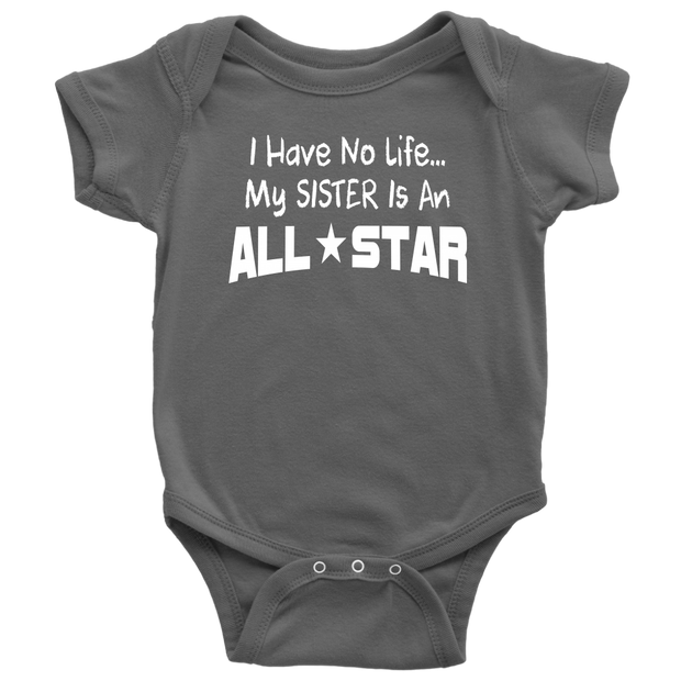 I Have No Life...My Sister Is An All-Star - Baby Bodysuit