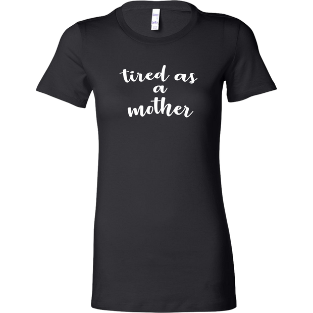 Tired As A Mother - Funny Women's T-Shirt for Mom - Black