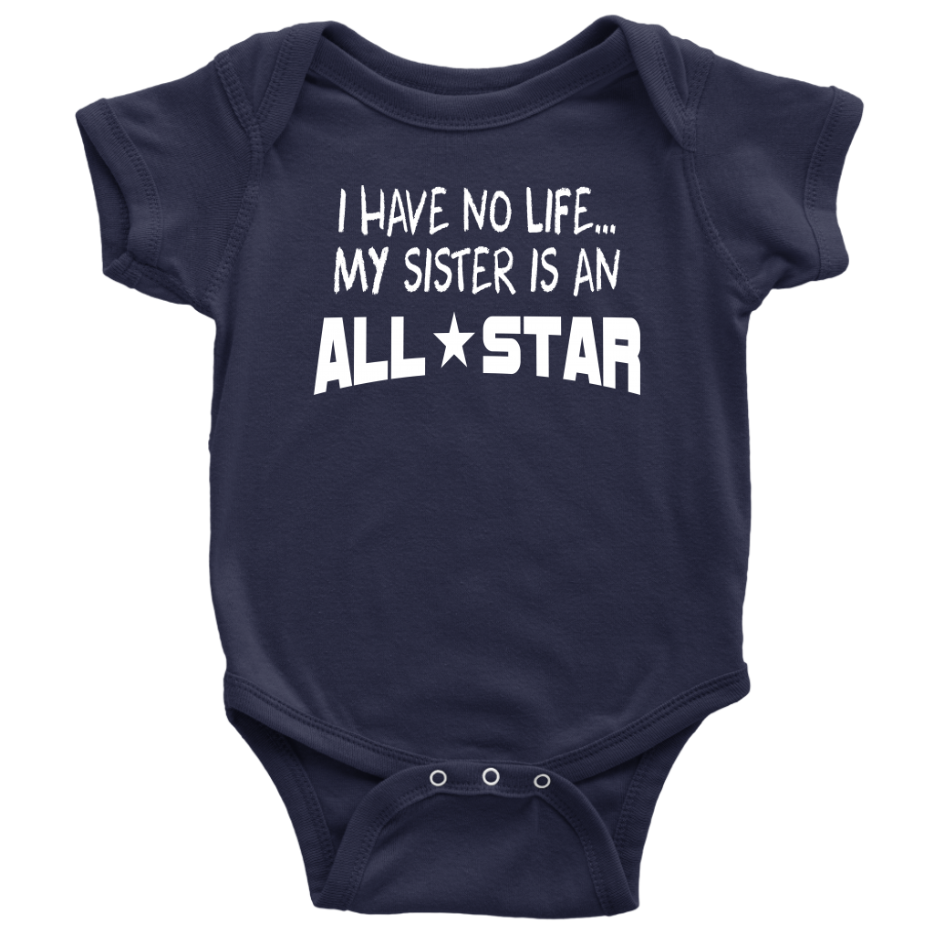 I Have No Life My Sister Is An All-Star - Baby Bodysuit