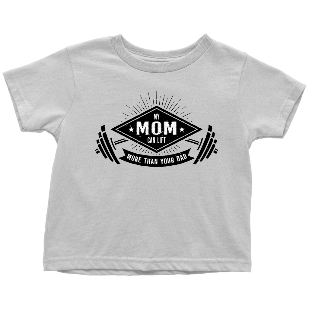 My Mom Can Lift More Than Your Dad - Fun Toddler T-Shirt - White