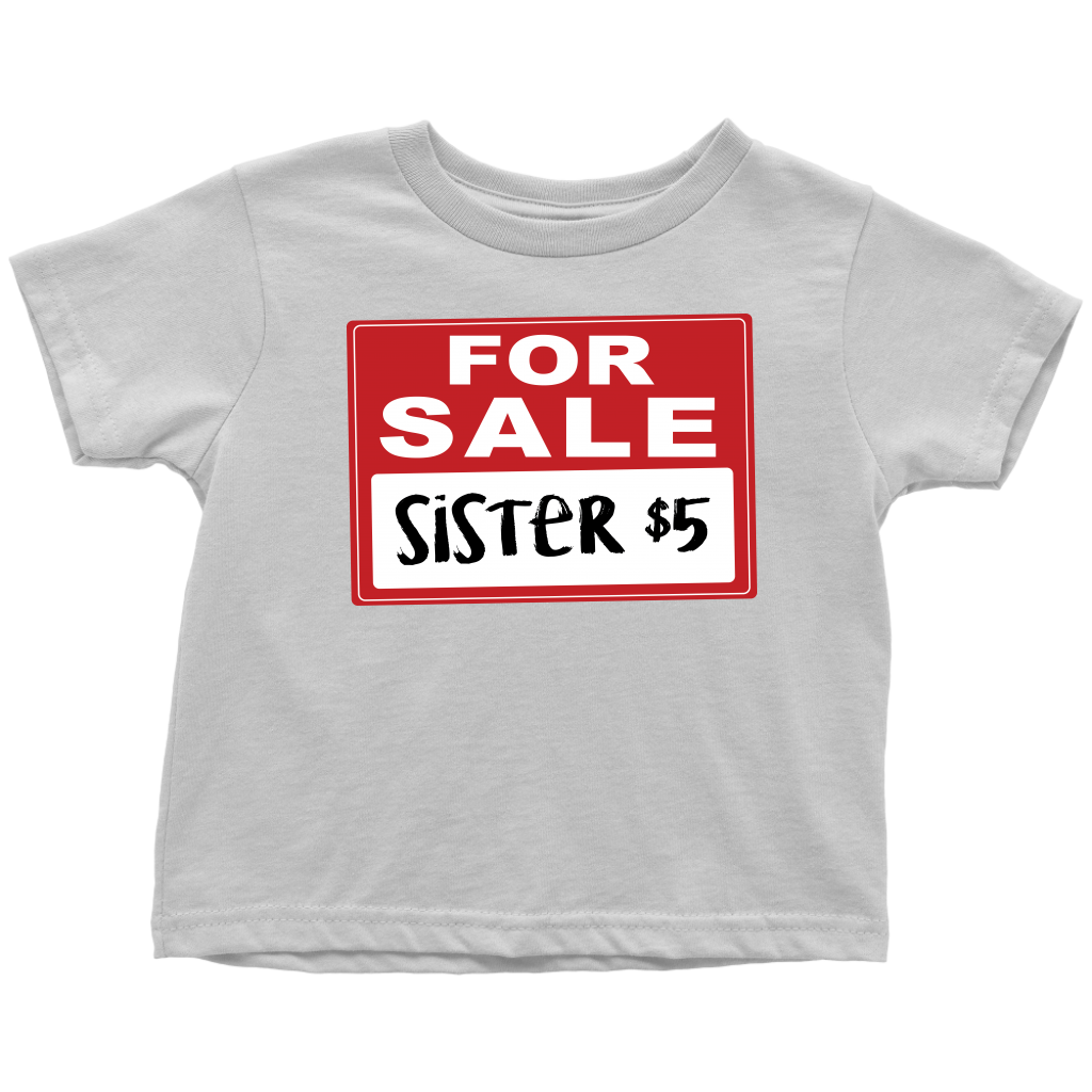 Sister for Sale - Funny Toddler T-Shirt - White