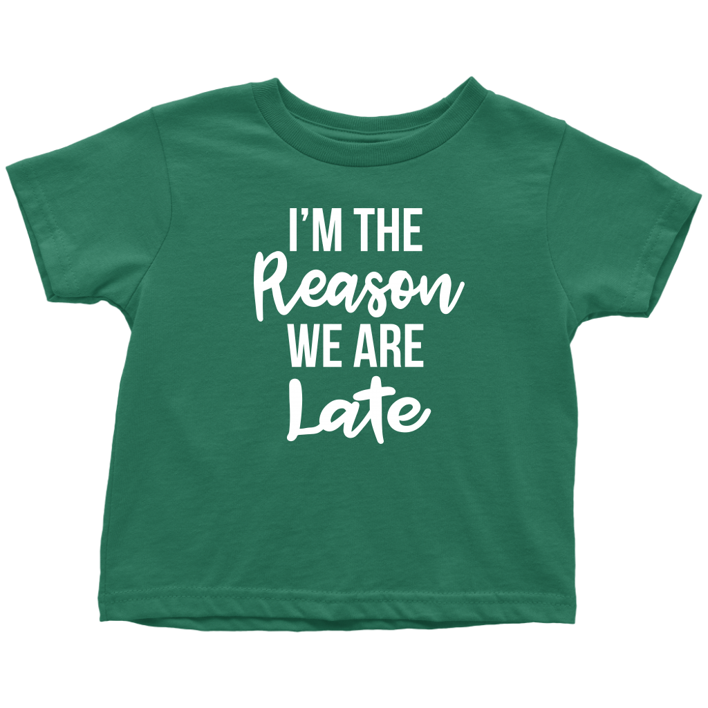 I'm The Reason We Are Late - Funny Toddler T-Shirt - Green