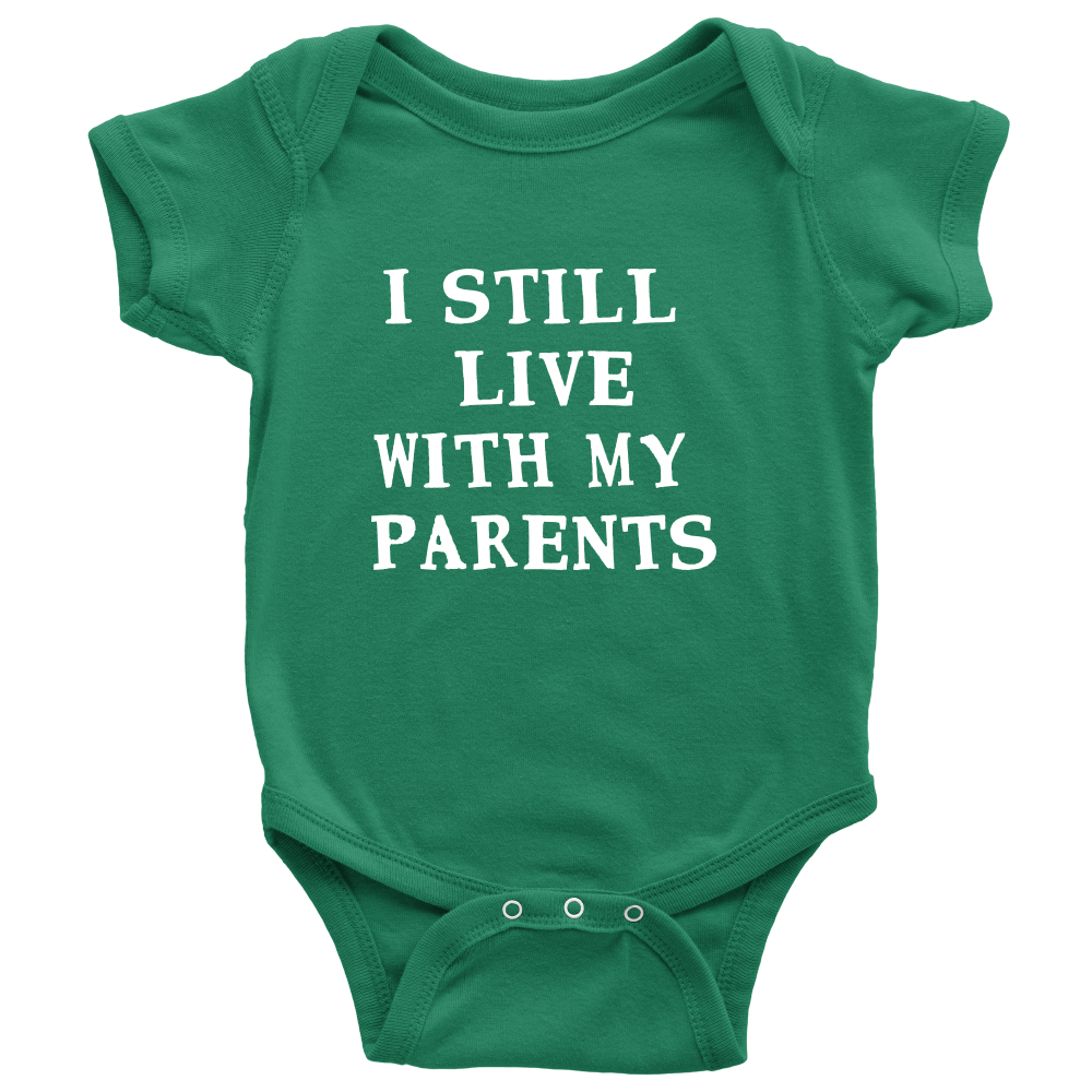 I Still Live With My Parents - Witty Baby Green Onesie