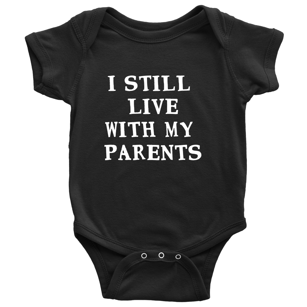 I Still Live With My Parents - Witty Baby Black Onesie