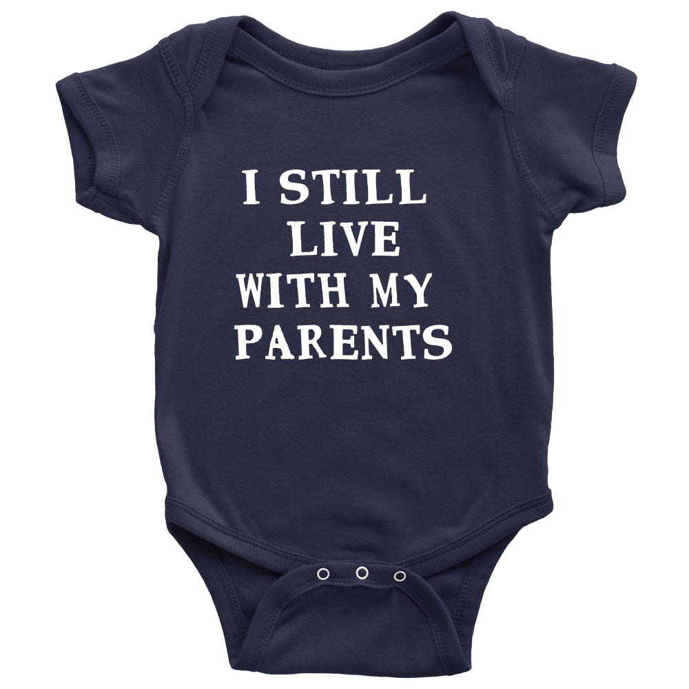 I Still Live With My Parents - Witty Baby Navy Onesie