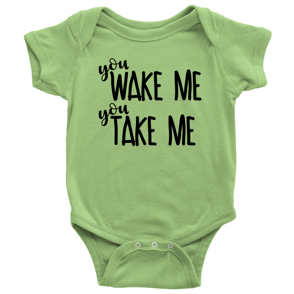 You Wake Me You Take Me - Funny Baby Onesie - Green