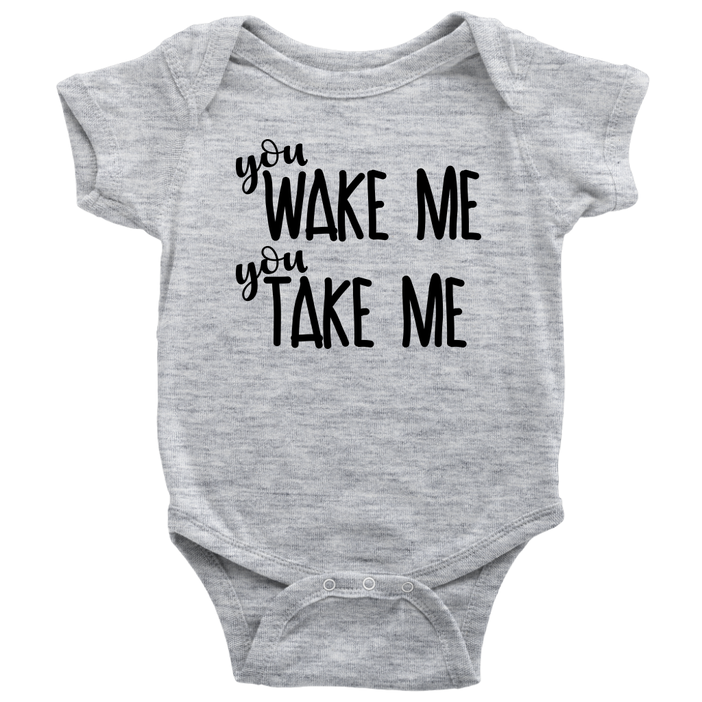 You Wake Me You Take Me - Funny Baby Onesie - Gray