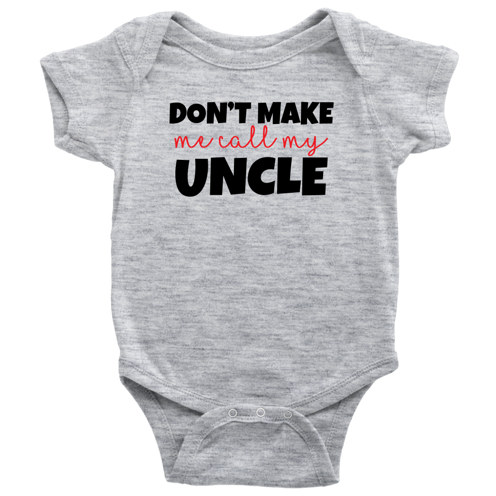 Don't Make Me Call My Uncle - Gray Fun Baby Onesie