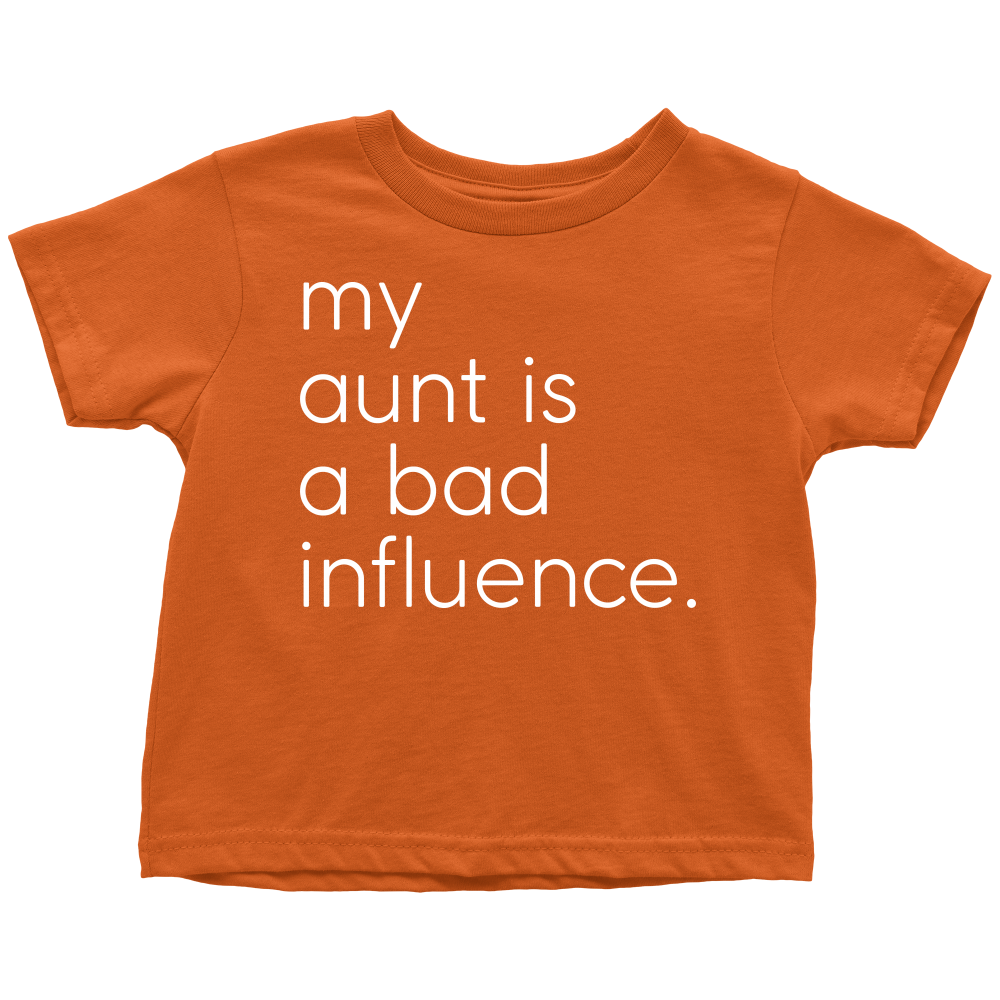 My Aunt Is A Bad Influence - Fun Toddler Orange Tee