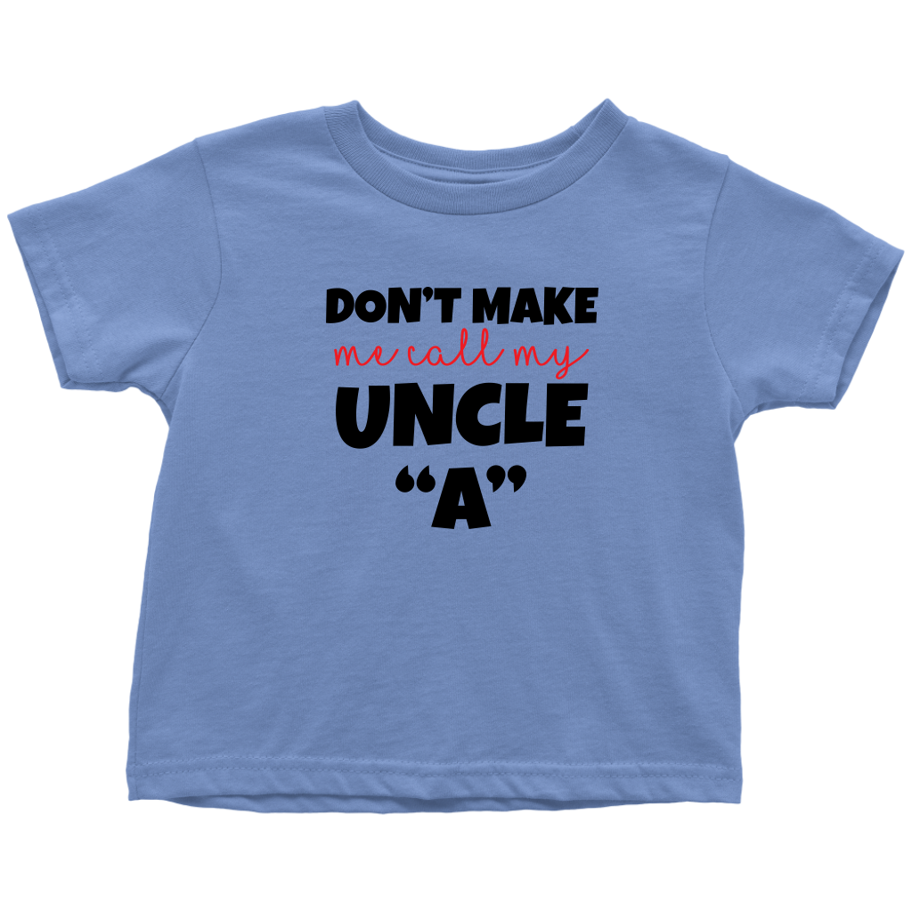 Don't Make Me Call My Uncle A - Custom Toddler T-Shirt