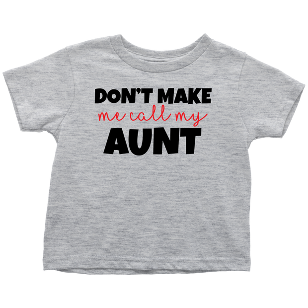 Don't Make Me Call My Aunt - Gray Fun Toddler T-Shirt