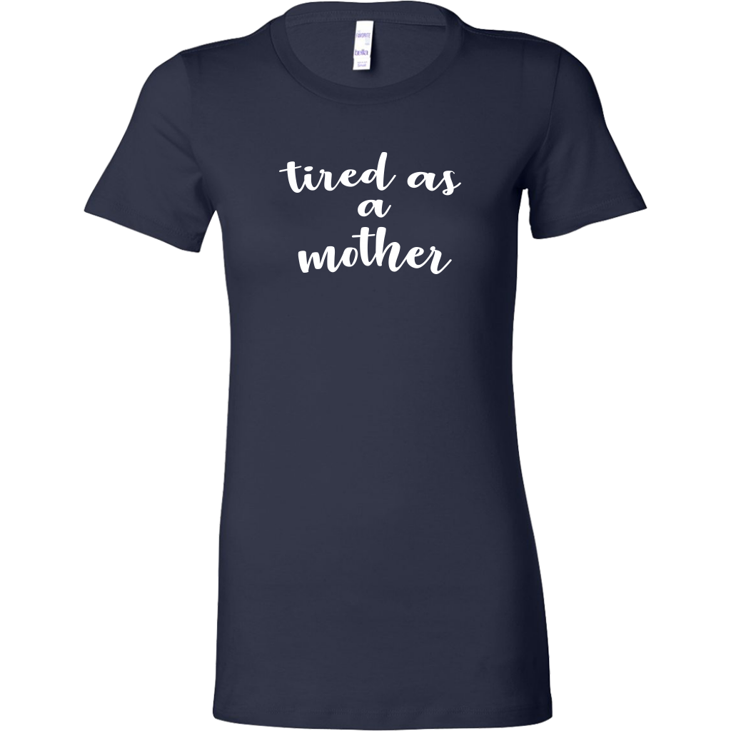 Tired As A Mother - Funny Women's T-Shirt for Mom - Navy