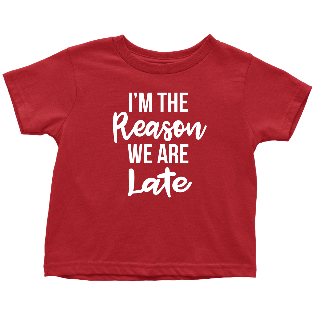 I'm The Reason We Are Late - Funny Toddler T-Shirt - Red