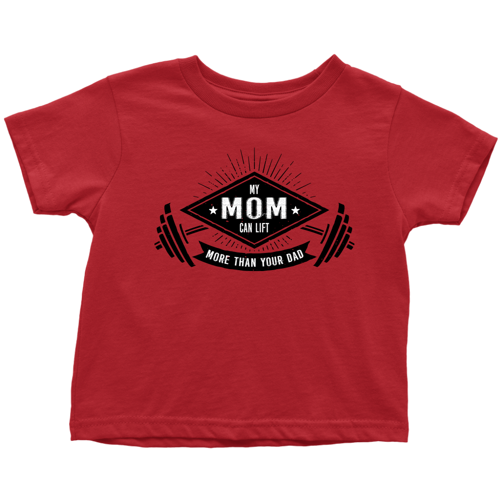 My Mom Can Lift More Than Your Dad - Fun Toddler T-Shirt - Red