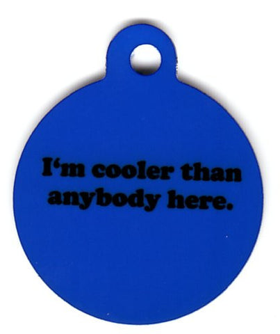 Round Im Cooler Then Anyone Here Pet Tag