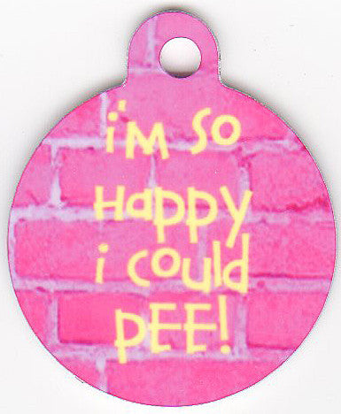 Round I'm So Happy I Could Pee Pet Tag