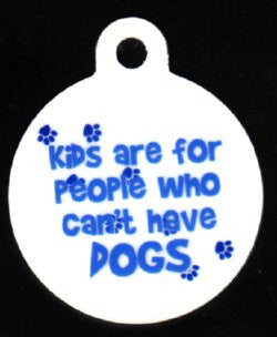 Round Kids Are For People Who Can't Have Dogs Pet ID Tag