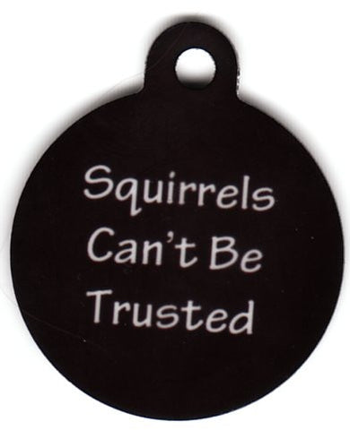Round Squirrels Cant Be Trusted Pet Tag